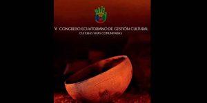 """MESA REDONDA """"GESTIÓN CULTURAL EN ECUADOR EN TIEMPOS DE LA COVID-19"""" Y LIBRO DESCARGABLE DEL V CONGRESO ECUATORIANO DE GESTIÓN CULTURAL"""